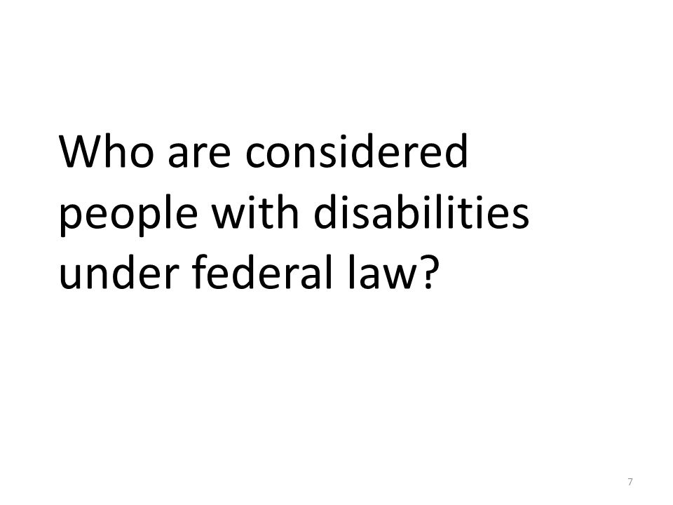 Who are considered people with disabilities under federal law? 7