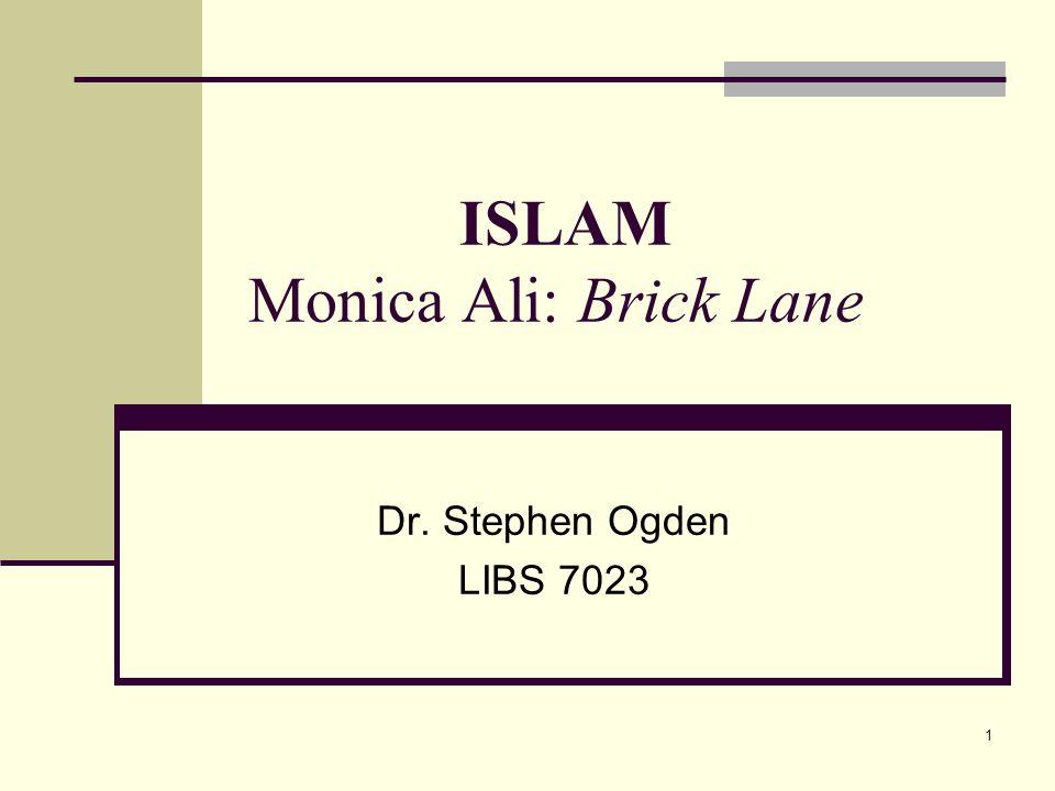 1 ISLAM Monica Ali: Brick Lane Dr. Stephen Ogden LIBS 7023