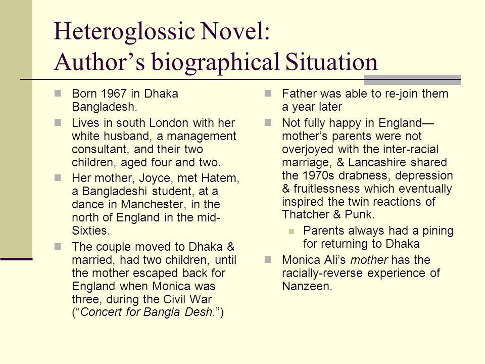 Heteroglossic Novel: Author's biographical Situation Born 1967 in Dhaka Bangladesh.
