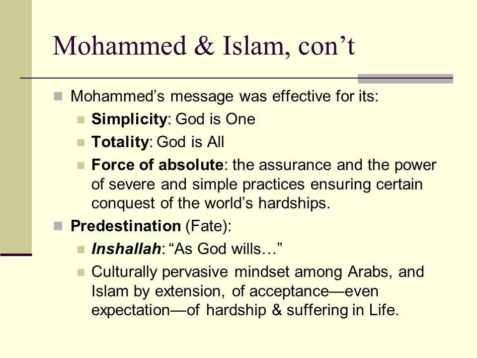 Mohammed's message was effective for its: Simplicity: God is One Totality: God is All Force of absolute: the assurance and the power of severe and simple practices ensuring certain conquest of the world's hardships.