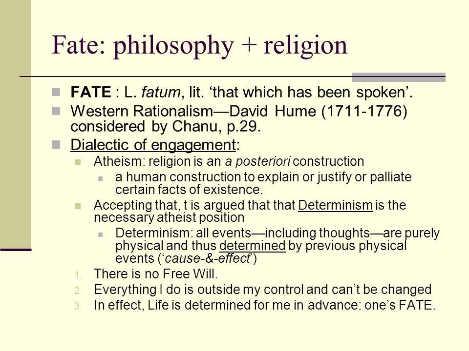 Fate: philosophy + religion FATE : L. fatum, lit.