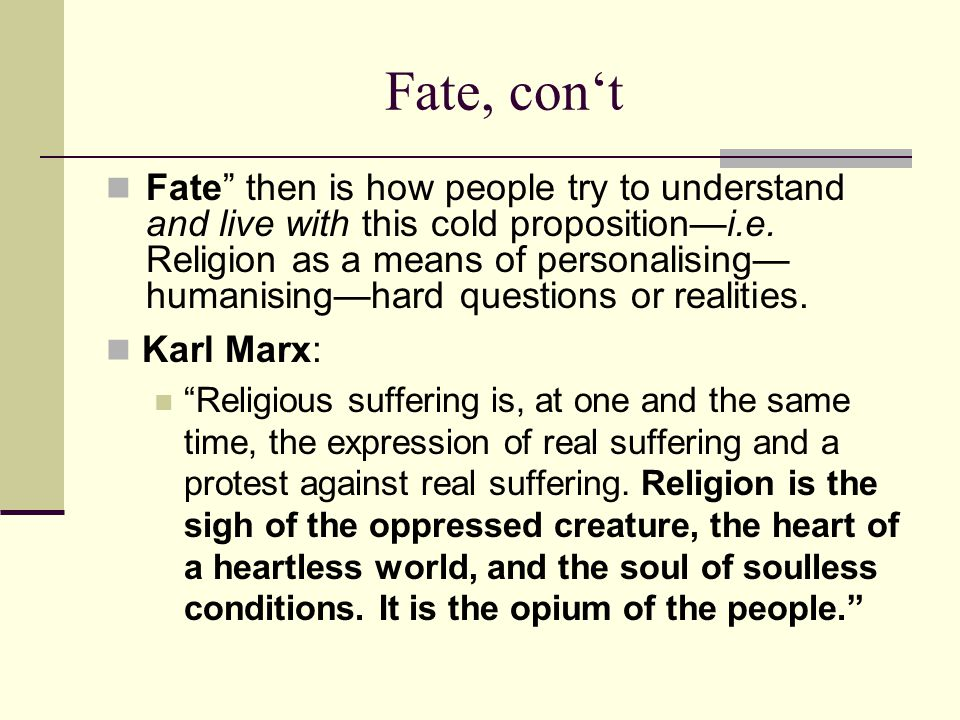 Fate, con't Fate then is how people try to understand and live with this cold proposition—i.e.