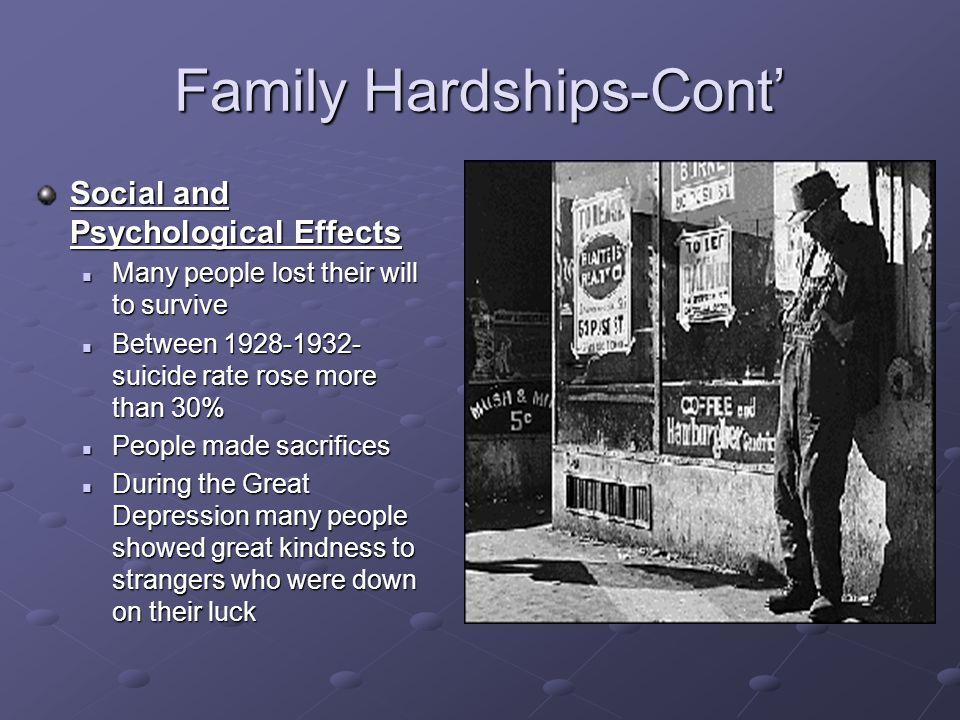 Family Hardships-Cont' Social and Psychological Effects Many people lost their will to survive Many people lost their will to survive Between 1928-193