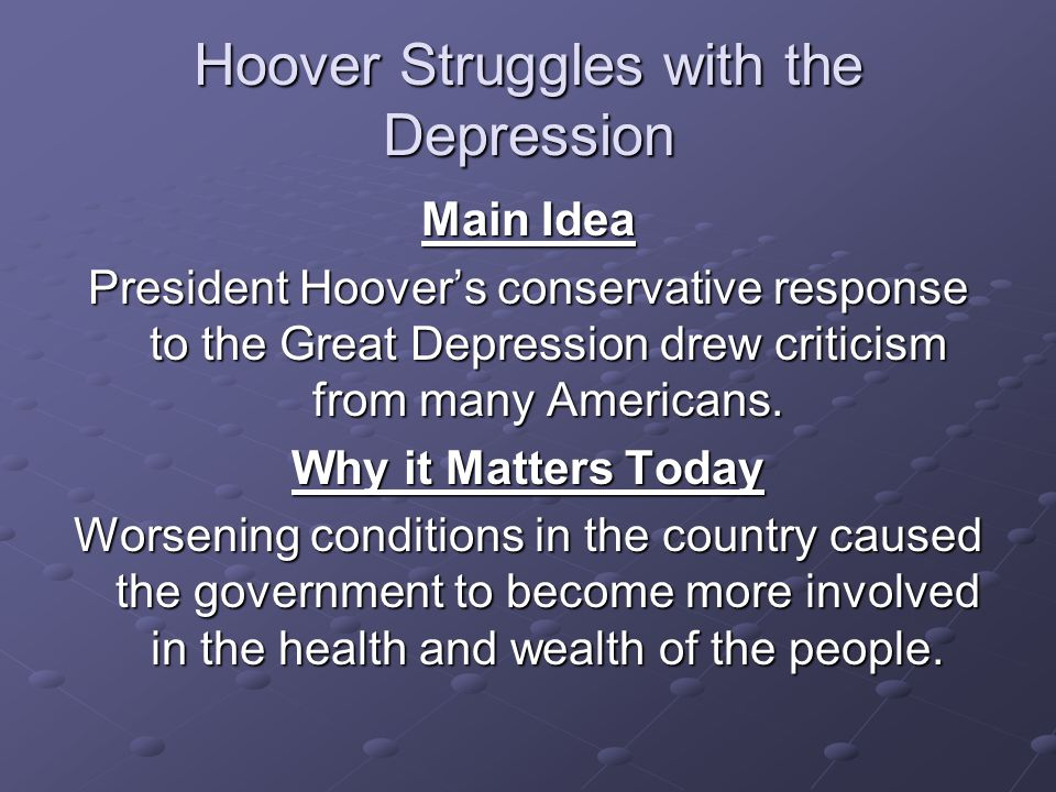 Hoover Struggles with the Depression Main Idea President Hoover's conservative response to the Great Depression drew criticism from many Americans. Wh