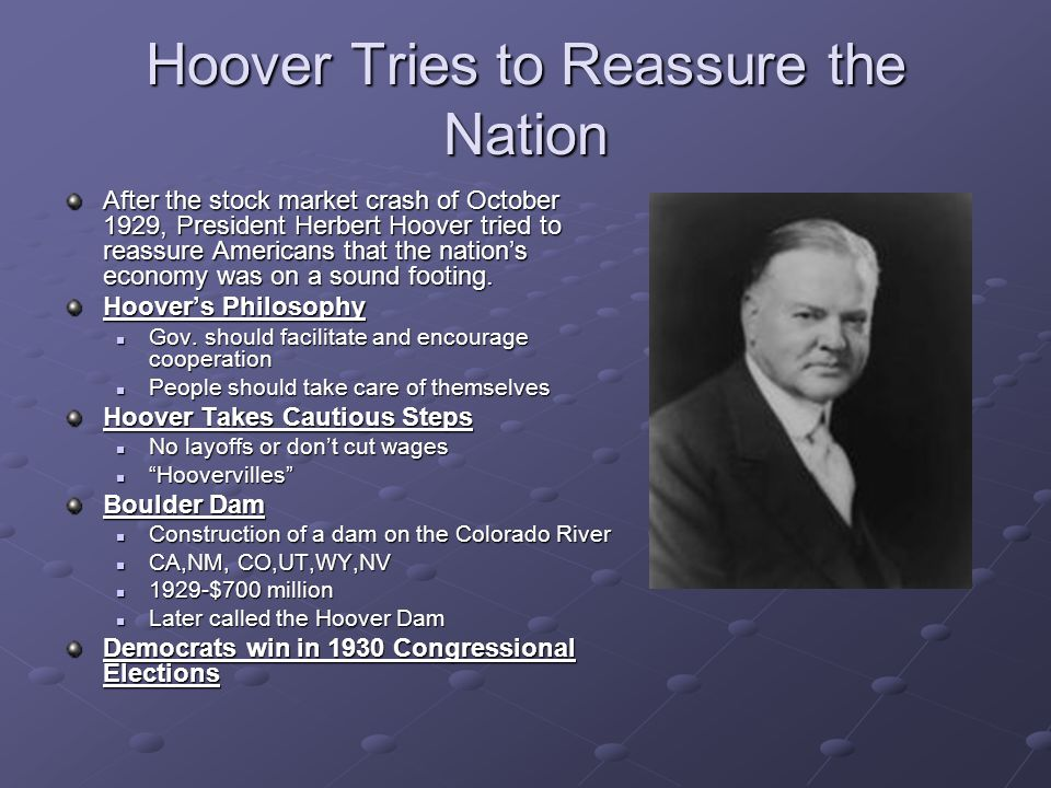 Hoover Tries to Reassure the Nation After the stock market crash of October 1929, President Herbert Hoover tried to reassure Americans that the nation
