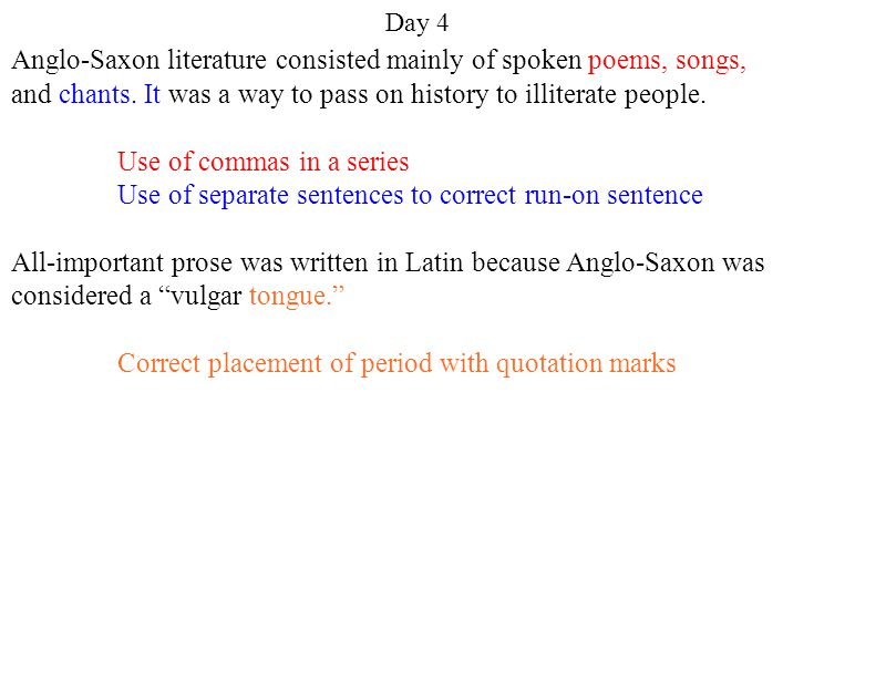 Day 4 Anglo-Saxon literature consisted mainly of spoken poems, songs, and chants.