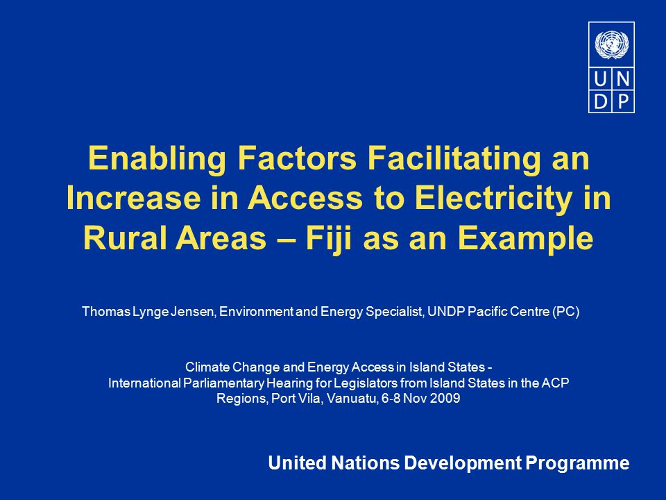 Structure of Presentation 1.Energy Services & Human Development 2.Fiji Case 3.Rural Electrification – Enabling Factors 4.Role of Policy Makers 5.References
