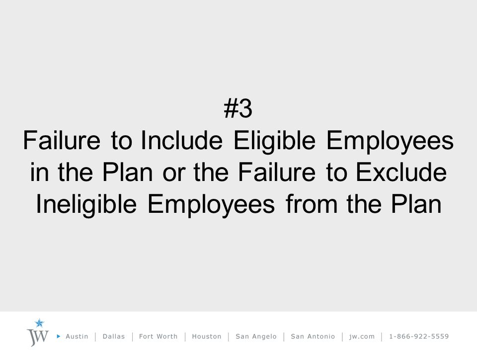 #3 Failure to Include Eligible Employees in the Plan or the Failure to Exclude Ineligible Employees from the Plan