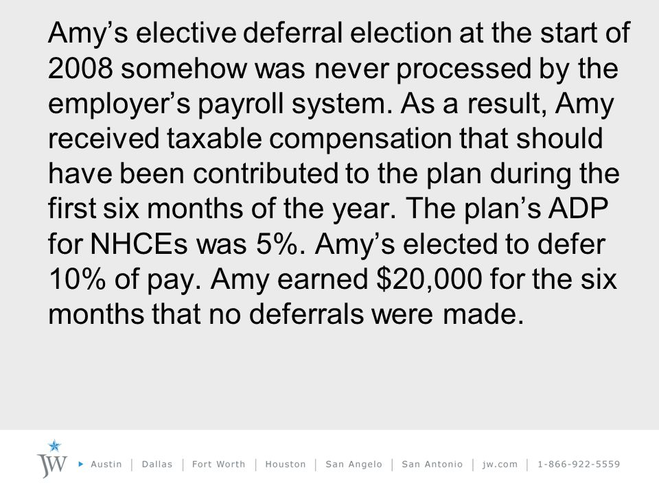 Amy's elective deferral election at the start of 2008 somehow was never processed by the employer's payroll system.