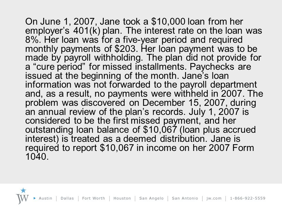 On June 1, 2007, Jane took a $10,000 loan from her employer's 401(k) plan.