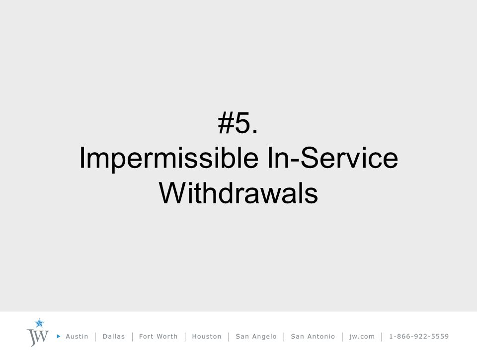 #5. Impermissible In-Service Withdrawals