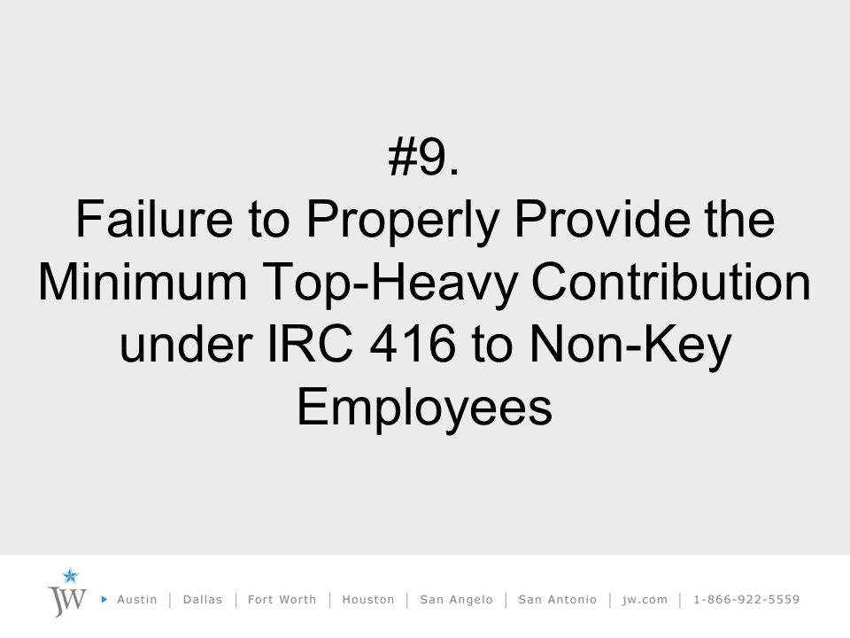 #9. Failure to Properly Provide the Minimum Top-Heavy Contribution under IRC 416 to Non-Key Employees