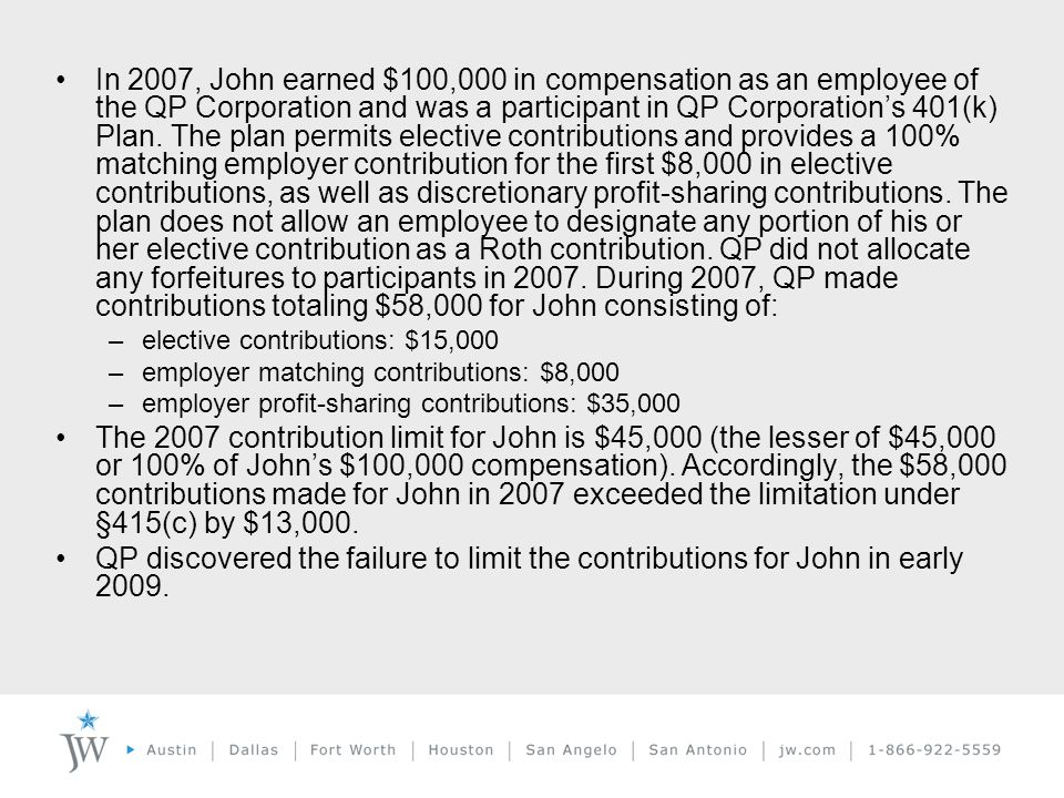 In 2007, John earned $100,000 in compensation as an employee of the QP Corporation and was a participant in QP Corporation's 401(k) Plan.