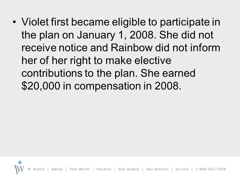 Violet first became eligible to participate in the plan on January 1, 2008.