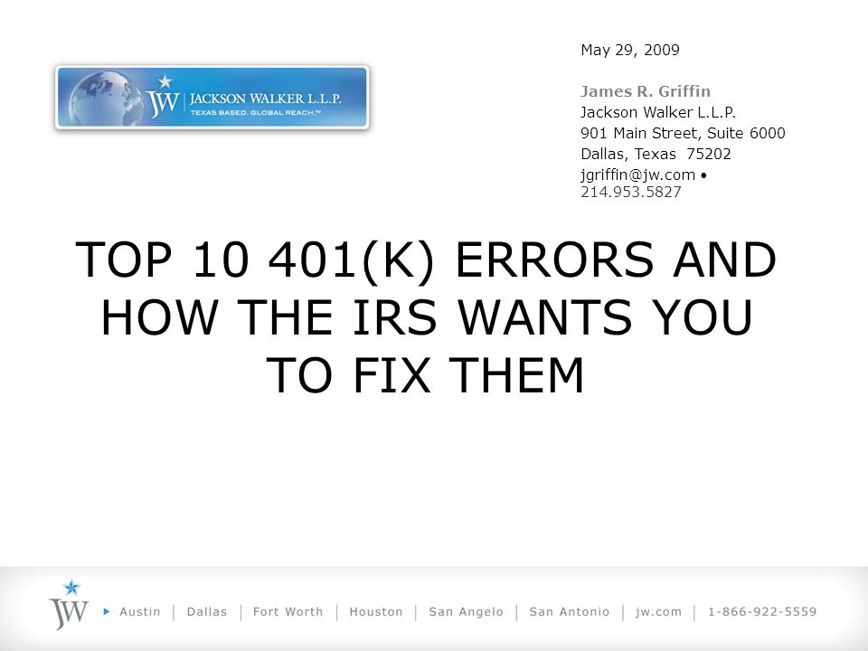 TOP 10 401(K) ERRORS AND HOW THE IRS WANTS YOU TO FIX THEM May 29, 2009 James R.