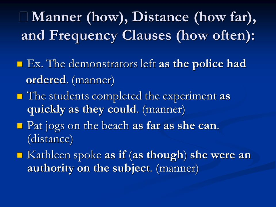 ※ Manner (how), Distance (how far), and Frequency Clauses (how often): Ex. The demonstrators left as the police had Ex. The demonstrators left as the