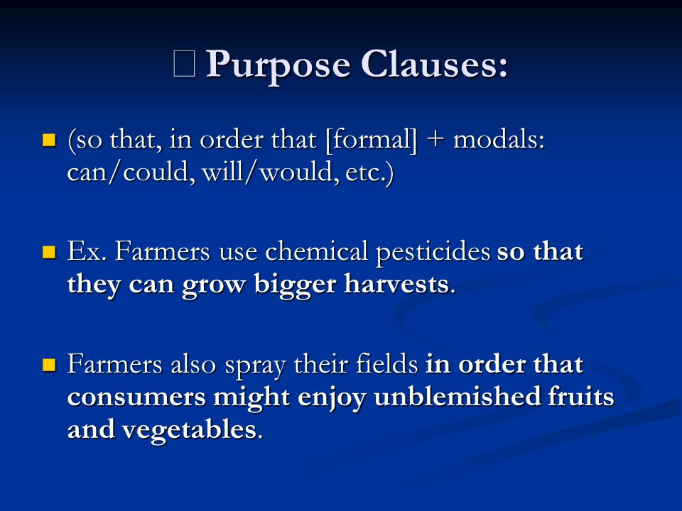 ※ Purpose Clauses: (so that, in order that [formal] + modals: can/could, will/would, etc.) (so that, in order that [formal] + modals: can/could, will/would, etc.) Ex.