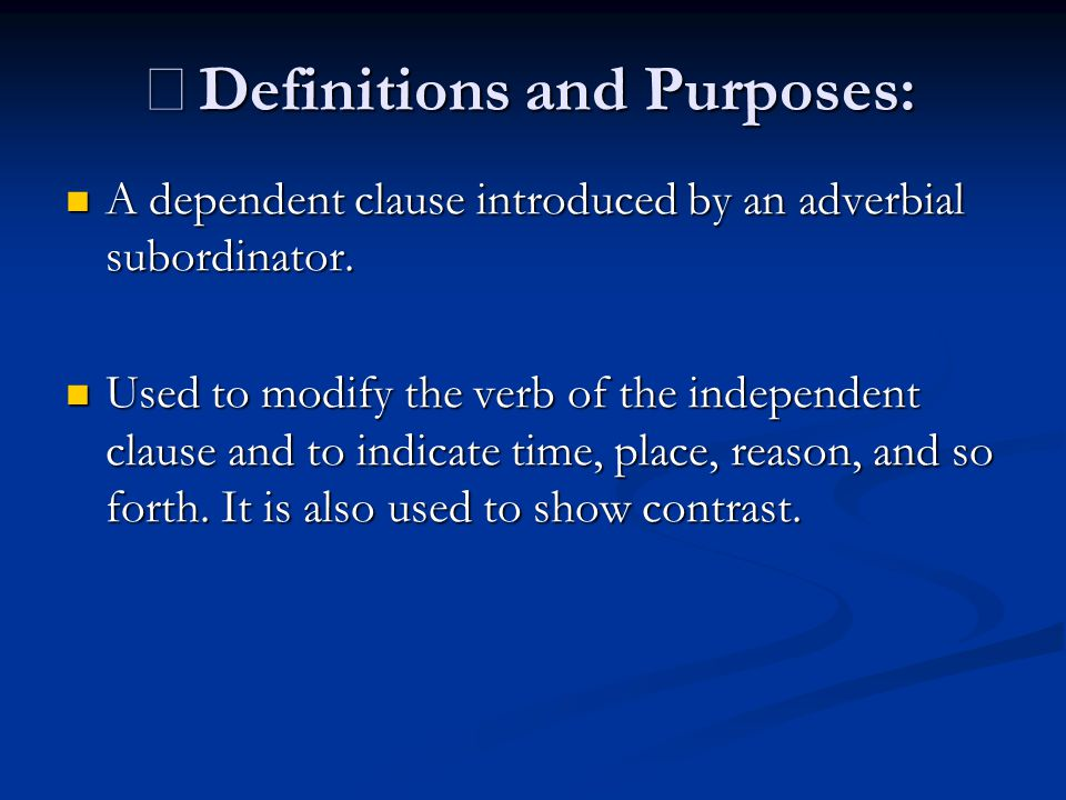 ※ Definitions and Purposes: A dependent clause introduced by an adverbial subordinator.
