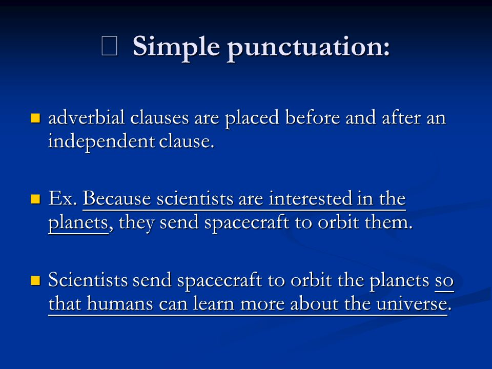 ※ Simple punctuation: adverbial clauses are placed before and after an independent clause. adverbial clauses are placed before and after an independen