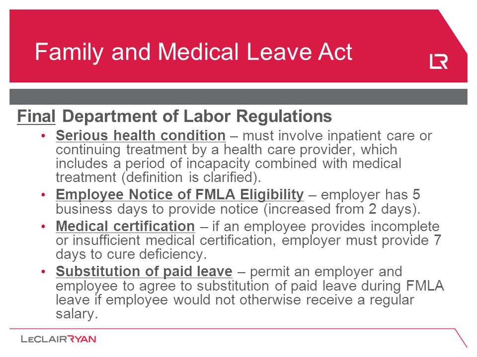 Family and Medical Leave Act Final Department of Labor Regulations Serious health condition – must involve inpatient care or continuing treatment by a health care provider, which includes a period of incapacity combined with medical treatment (definition is clarified).