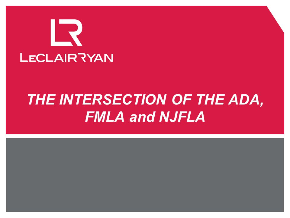 THE INTERSECTION OF THE ADA, FMLA and NJFLA