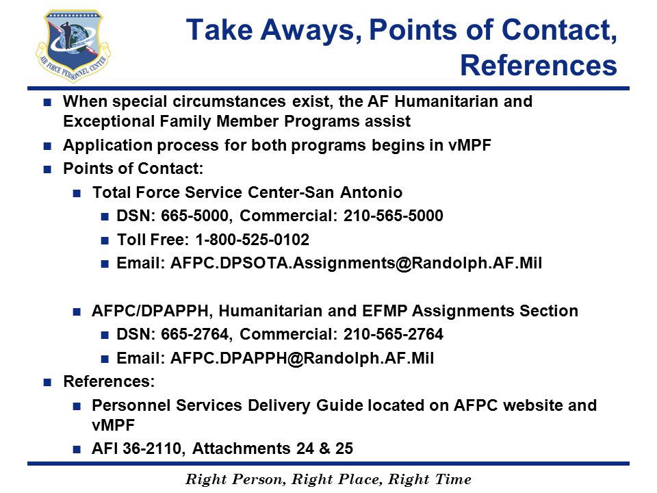 Right Person, Right Place, Right Time Take Aways, Points of Contact, References When special circumstances exist, the AF Humanitarian and Exceptional