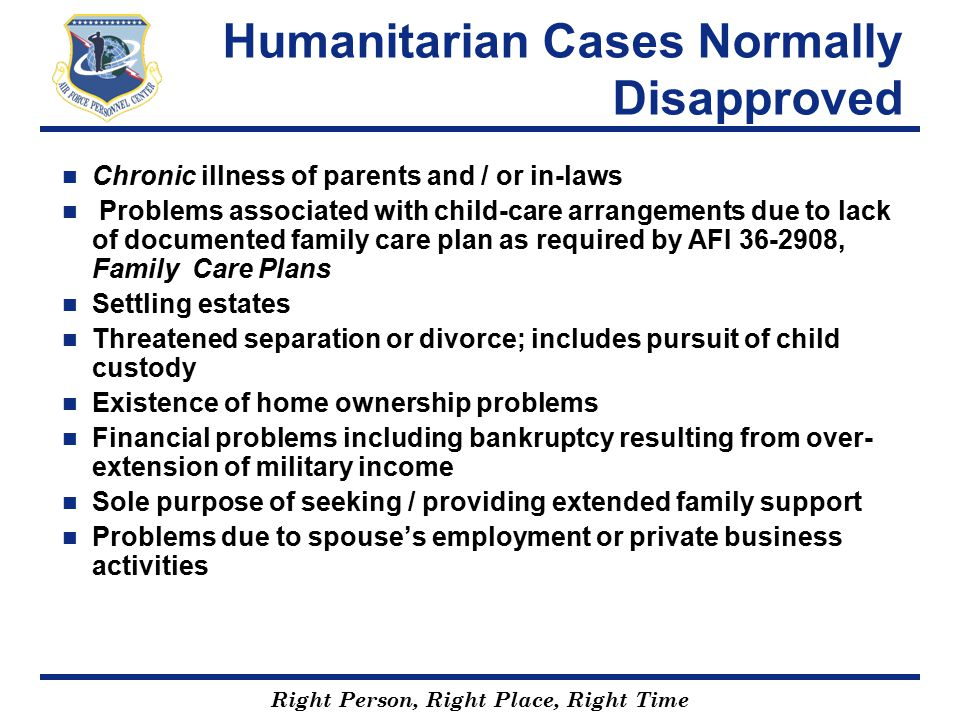 Right Person, Right Place, Right Time Humanitarian Cases Normally Disapproved Chronic illness of parents and / or in-laws Problems associated with chi