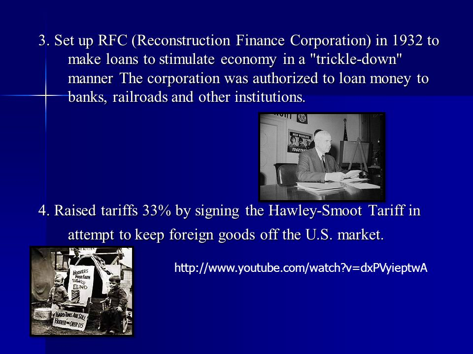 3. Set up RFC (Reconstruction Finance Corporation) in 1932 to make loans to stimulate economy in a