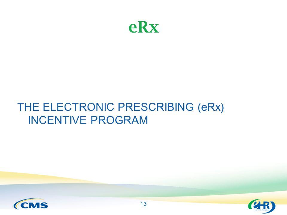 13 eRx THE ELECTRONIC PRESCRIBING (eRx) INCENTIVE PROGRAM