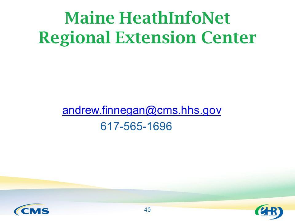 40 Maine HeathInfoNet Regional Extension Center andrew.finnegan@cms.hhs.gov 617-565-1696