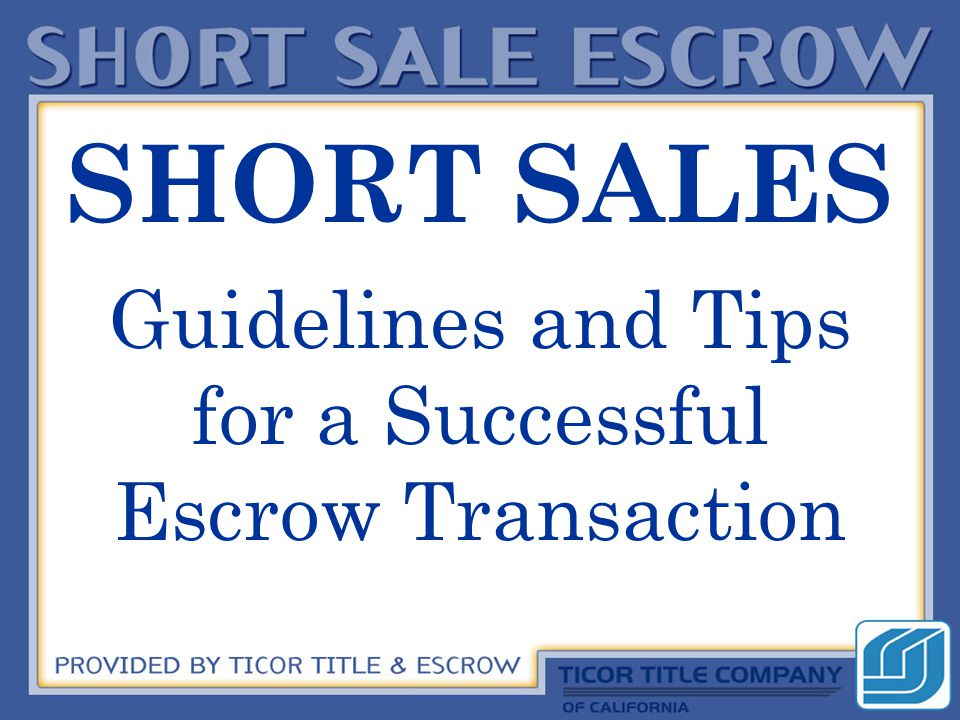 SHORT SALES Guidelines and Tips for a Successful Escrow Transaction