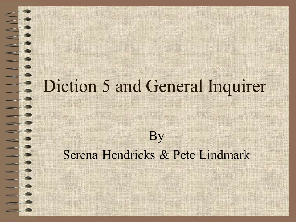 Diction 5 and General Inquirer By Serena Hendricks & Pete Lindmark