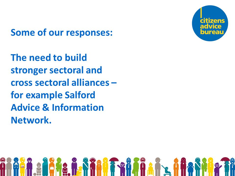 Some of our responses: The need to build stronger sectoral and cross sectoral alliances – for example Salford Advice & Information Network.
