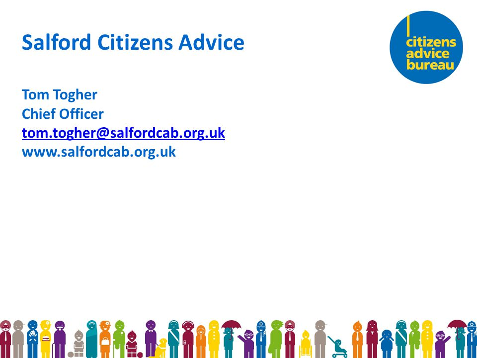 Salford Citizens Advice Tom Togher Chief Officer tom.togher@salfordcab.org.uk www.salfordcab.org.uk