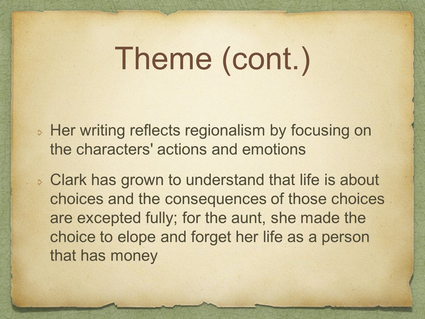 Theme (cont.) Her writing reflects regionalism by focusing on the characters actions and emotions Clark has grown to understand that life is about choices and the consequences of those choices are excepted fully; for the aunt, she made the choice to elope and forget her life as a person that has money