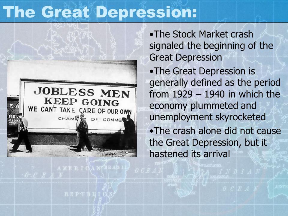 The Great Depression: The Stock Market crash signaled the beginning of the Great Depression The Great Depression is generally defined as the period fr