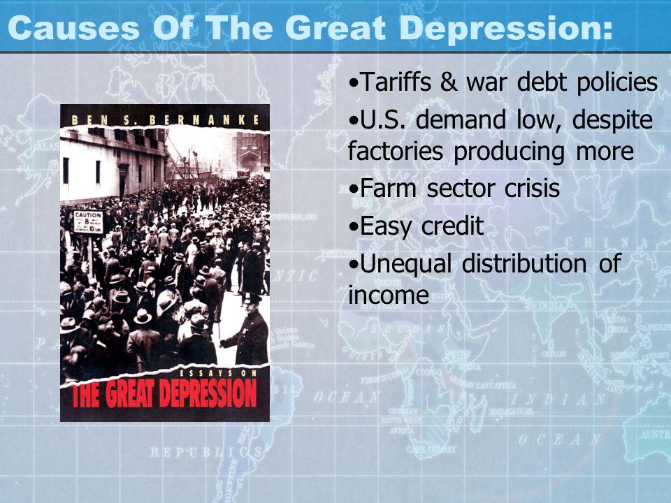 Causes Of The Great Depression: Tariffs & war debt policies U.S. demand low, despite factories producing more Farm sector crisis Easy credit Unequal d