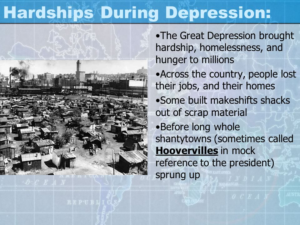 Hardships During Depression: The Great Depression brought hardship, homelessness, and hunger to millions Across the country, people lost their jobs, a