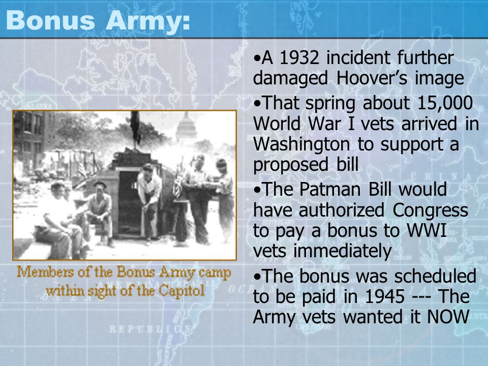 Bonus Army: A 1932 incident further damaged Hoover's image That spring about 15,000 World War I vets arrived in Washington to support a proposed bill