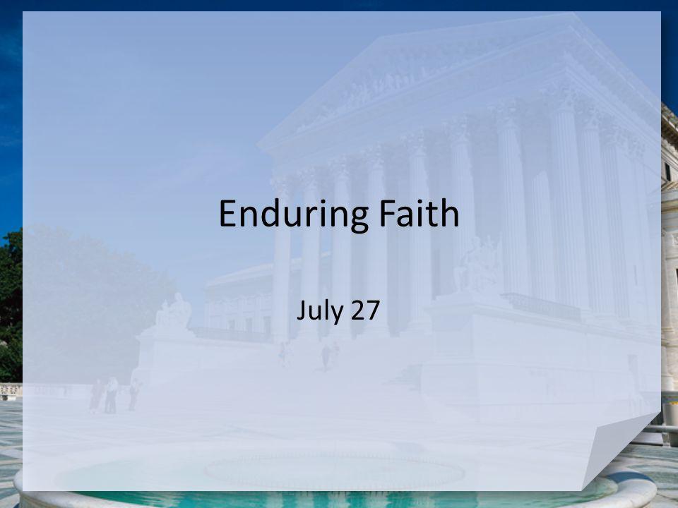 Enduring Faith July 27