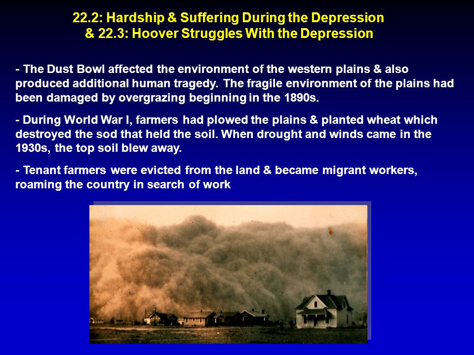 22.2: Hardship & Suffering During the Depression & 22.3: Hoover Struggles With the Depression - The Dust Bowl affected the environment of the western