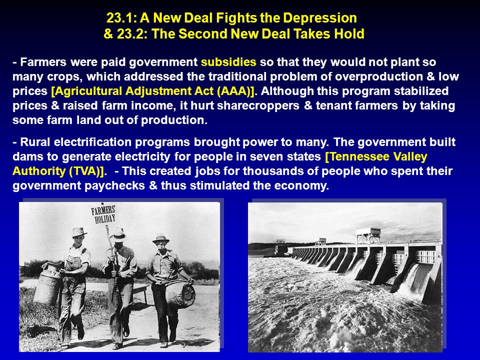 23.1: A New Deal Fights the Depression & 23.2: The Second New Deal Takes Hold - Farmers were paid government subsidies so that they would not plant so