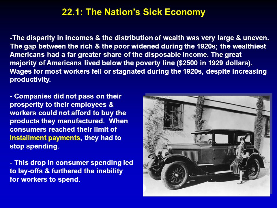 22.1: The Nation's Sick Economy -The disparity in incomes & the distribution of wealth was very large & uneven. The gap between the rich & the poor wi