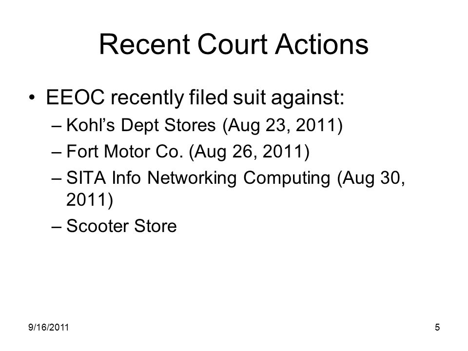 Recent Court Actions EEOC recently filed suit against: –Kohl's Dept Stores (Aug 23, 2011) –Fort Motor Co.