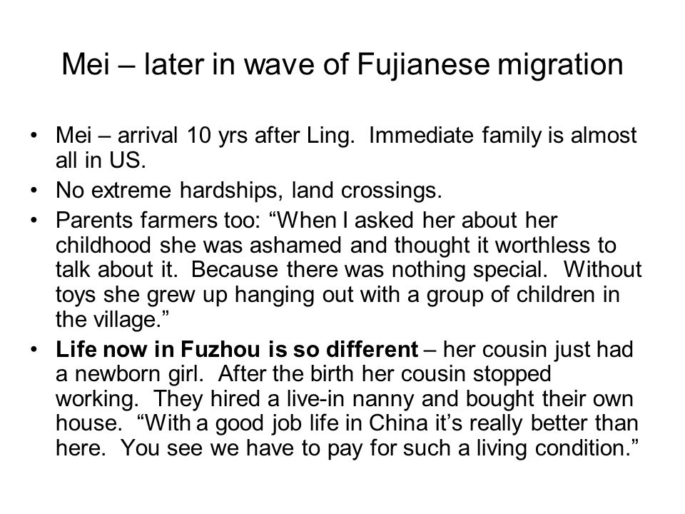 Mei – later in wave of Fujianese migration Mei – arrival 10 yrs after Ling.