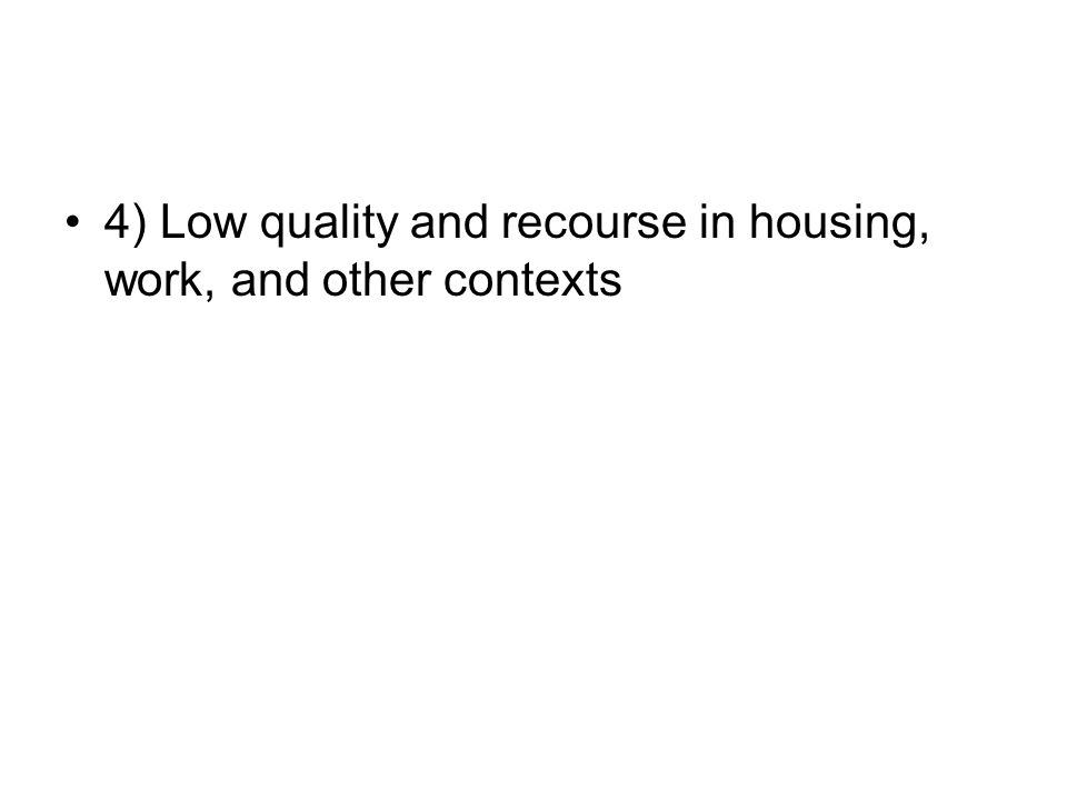 4) Low quality and recourse in housing, work, and other contexts