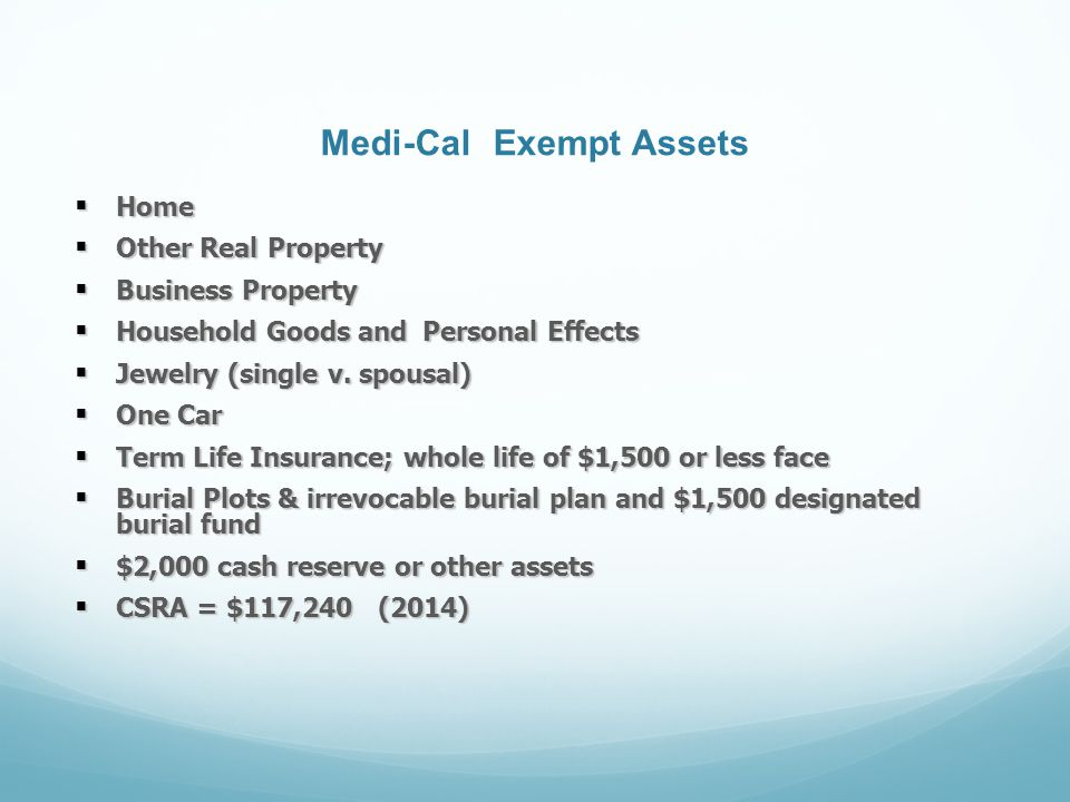 Medi-Cal Exempt Assets  Home  Other Real Property  Business Property  Household Goods and Personal Effects  Jewelry (single v.