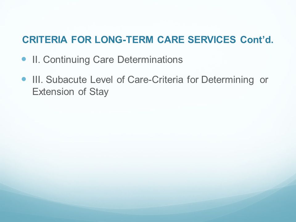 CRITERIA FOR LONG-TERM CARE SERVICES Cont'd.II. Continuing Care Determinations III.