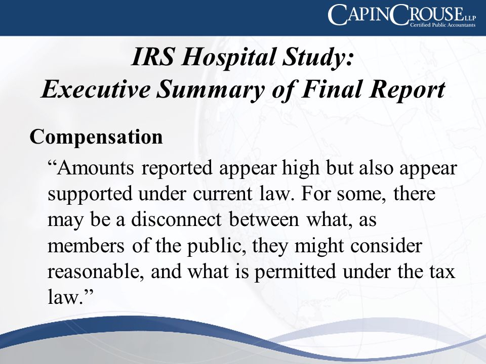 IRS Hospital Study: Executive Summary of Final Report Compensation Amounts reported appear high but also appear supported under current law.