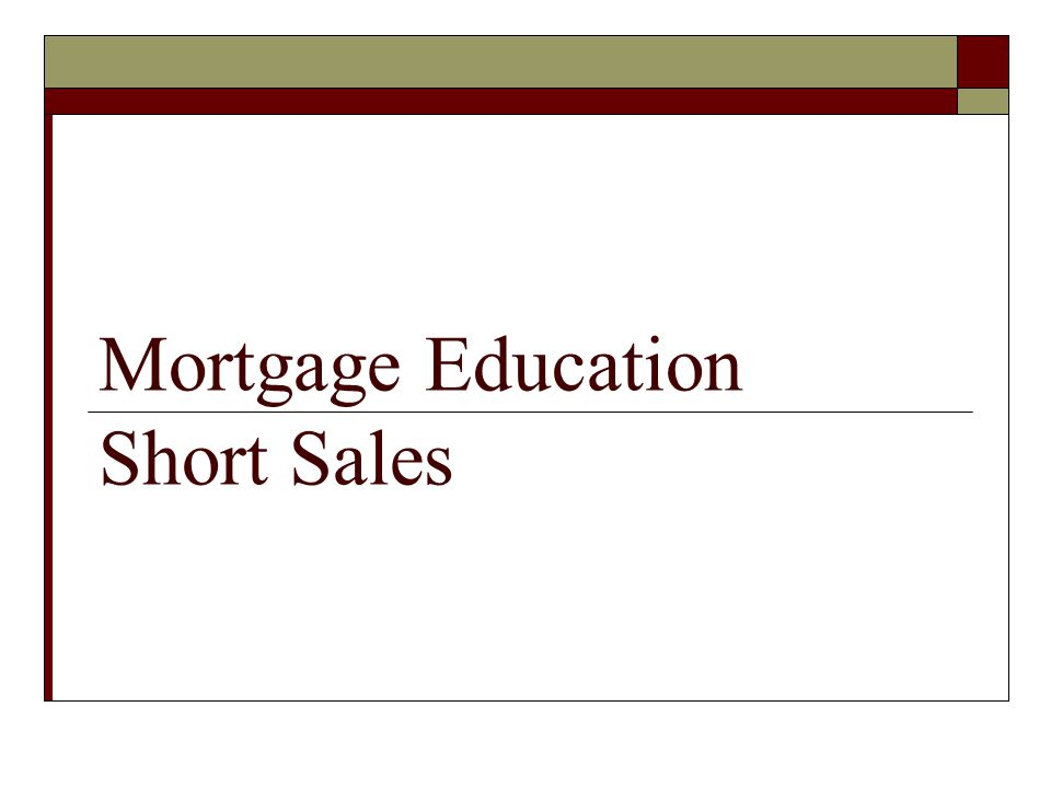 Mortgage Education Short Sales